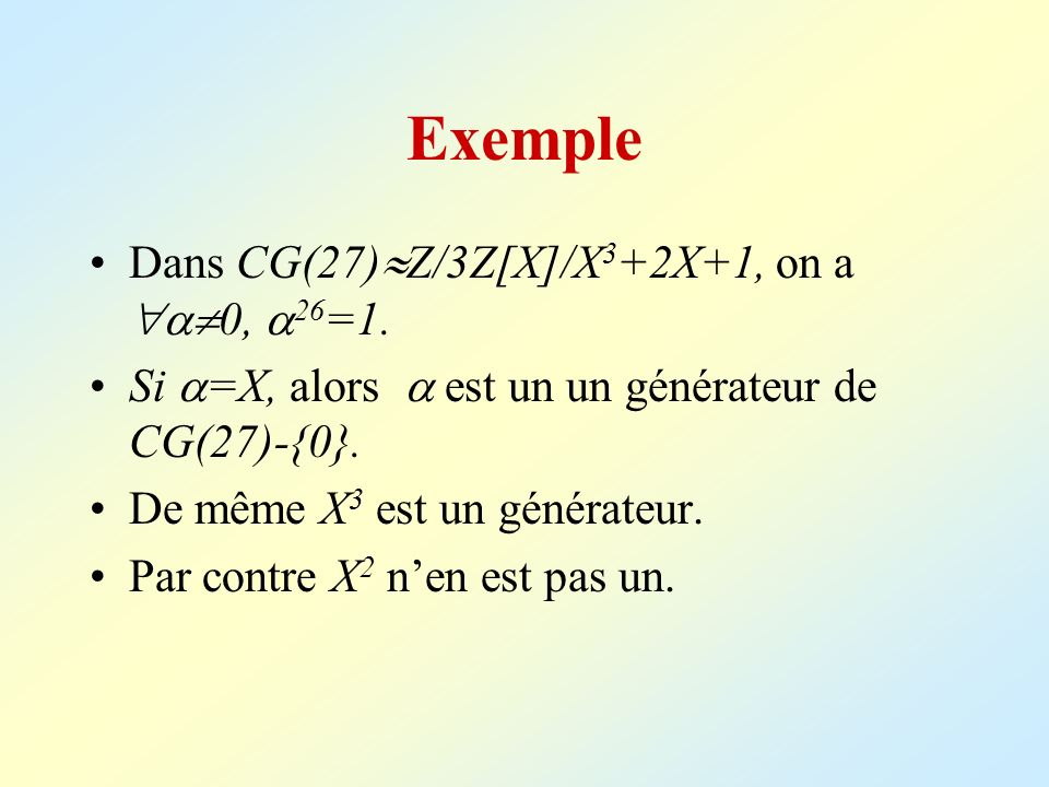 Exemple Dans CG(27)Z/3Z[X]/X3+2X+1, on a 0, 26=1.
